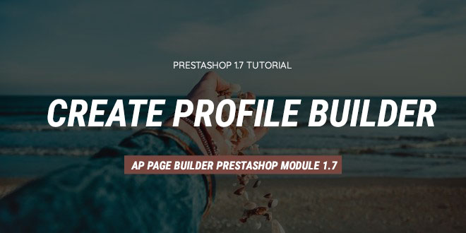 PrestaShop 1.7.x: Create Profile Builder PrestaShop 1.7 By Ap Page Builder